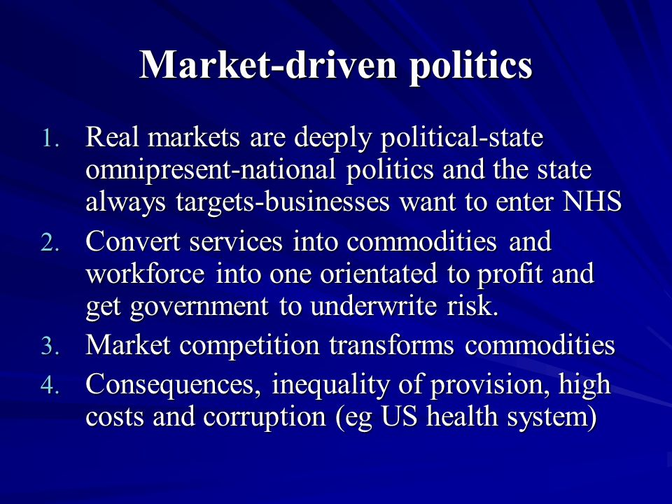 Market-driven politics 1. Real markets are deeply political-state omnipresent-national politics and the state always targets-businesses want to enter