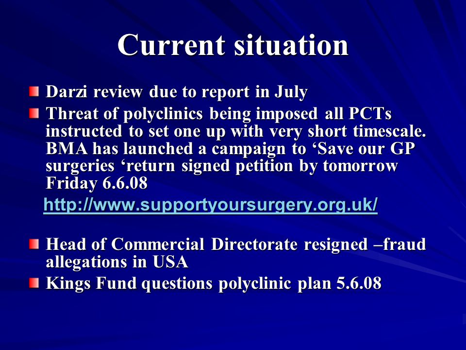 Current situation Darzi review due to report in July Threat of polyclinics being imposed all PCTs instructed to set one up with very short timescale.
