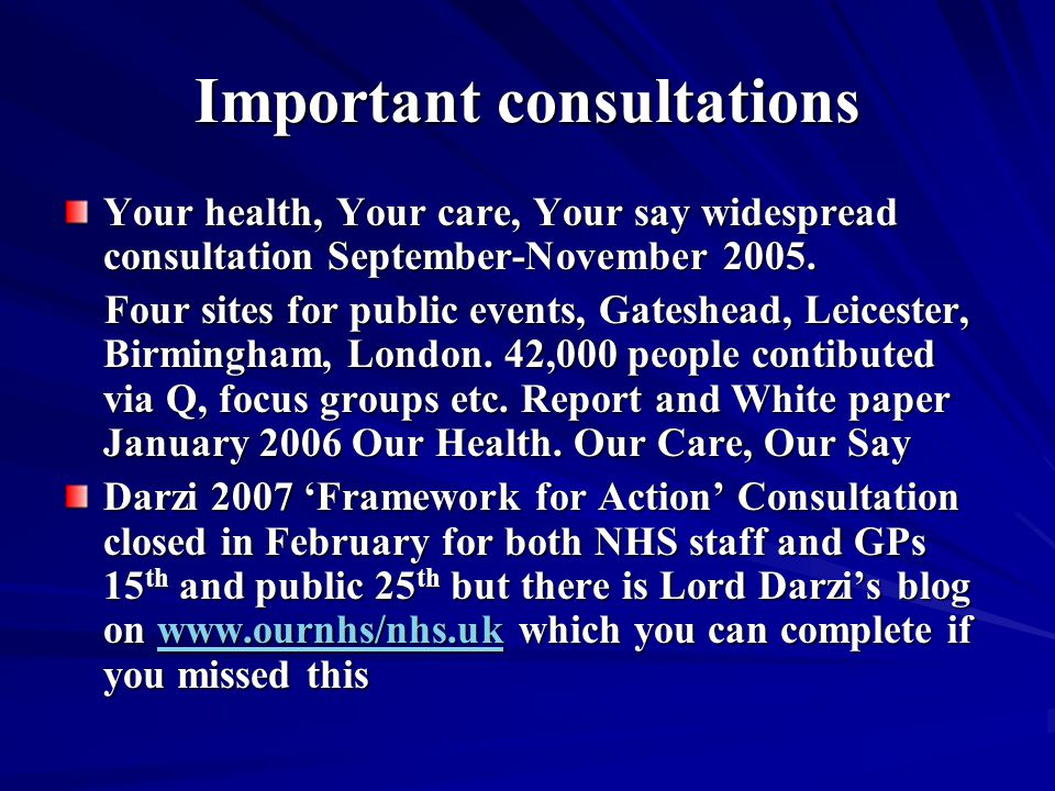 Important consultations Your health, Your care, Your say widespread consultation September-November 2005.