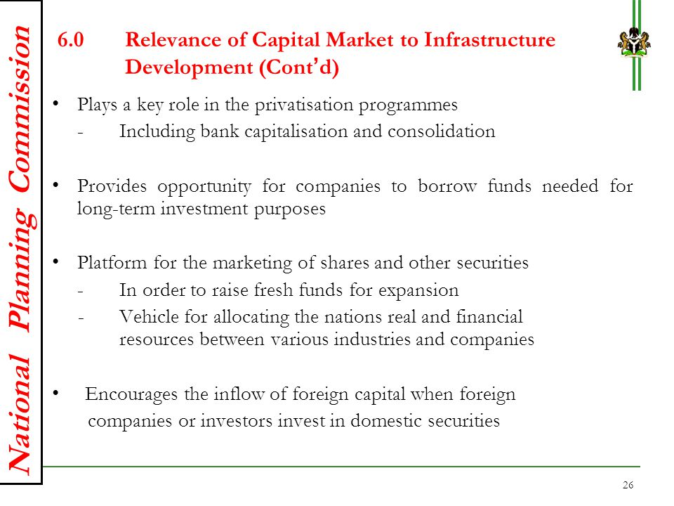 National Planning Commission 6.0Relevance of Capital Market to Infrastructure Development (Cont'd) Plays a key role in the privatisation programmes -I