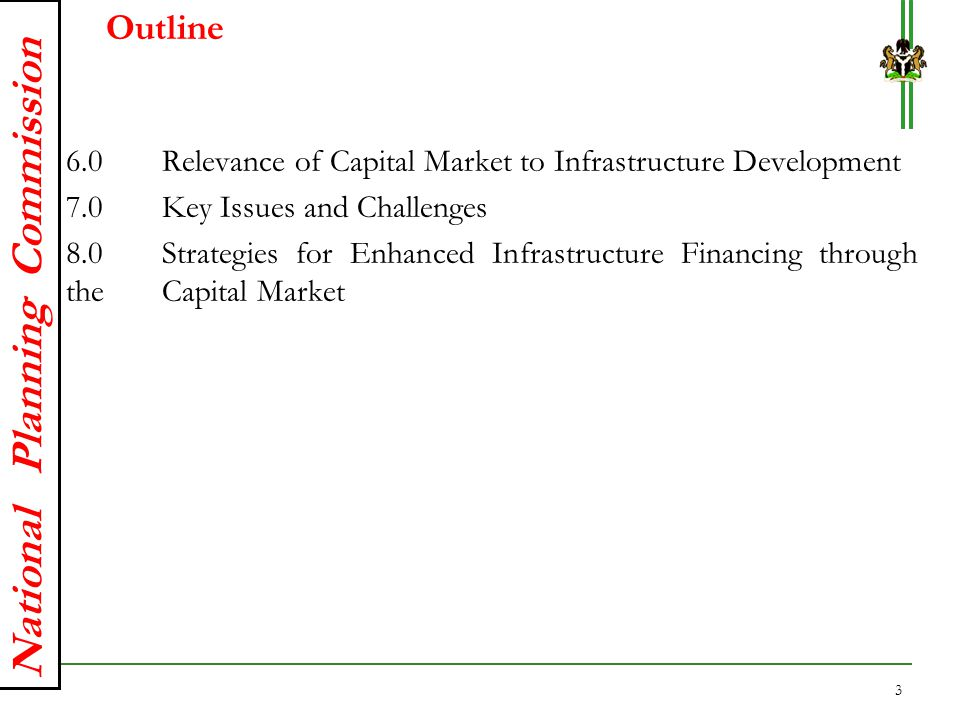 National Planning Commission 4.0 Overview of the National Integrated Infrastructure Master Plan (NIIMP) The National Integrated Infrastructure Master Plan has a 30 year horizon, 2014-2043 -3no 10-year strategic plans -6no 5-year operational plans Key objective of NIIMP to ensure coordinated approach to infrastructure development in Nigeria -Help to integrate diverse infrastructure plans and projects across all sectors and regions in Nigeria Other objectives are to: -Strengthen linkage between infrastructure sector components and the national economy - Review, upgrade and harmonise existing subsector master plans 14