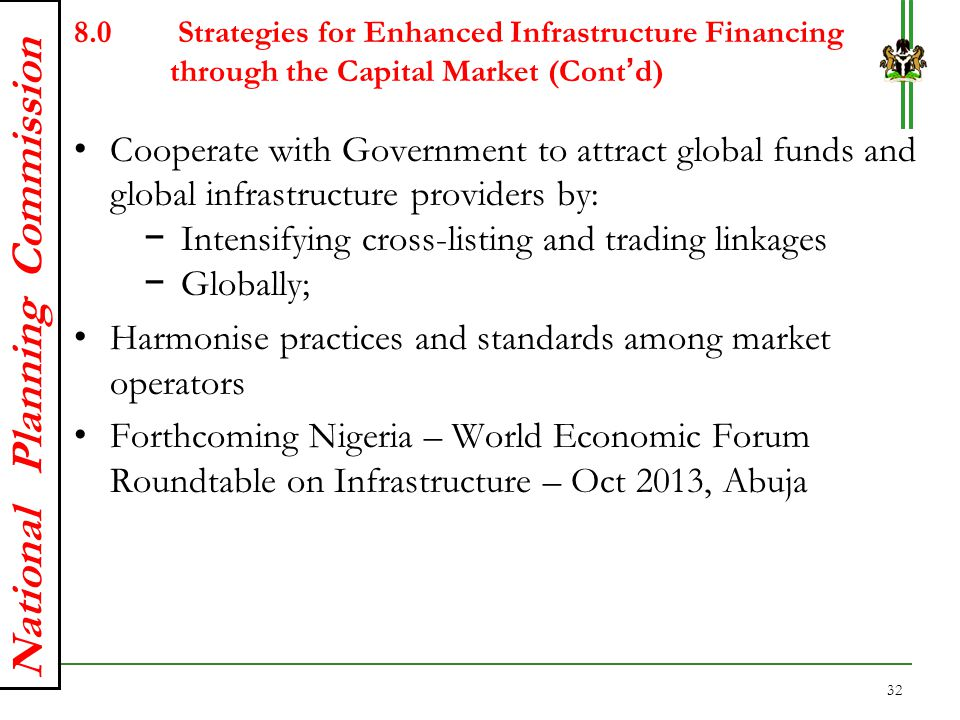 National Planning Commission 8.0 Strategies for Enhanced Infrastructure Financing through the Capital Market (Cont'd) Cooperate with Government to att