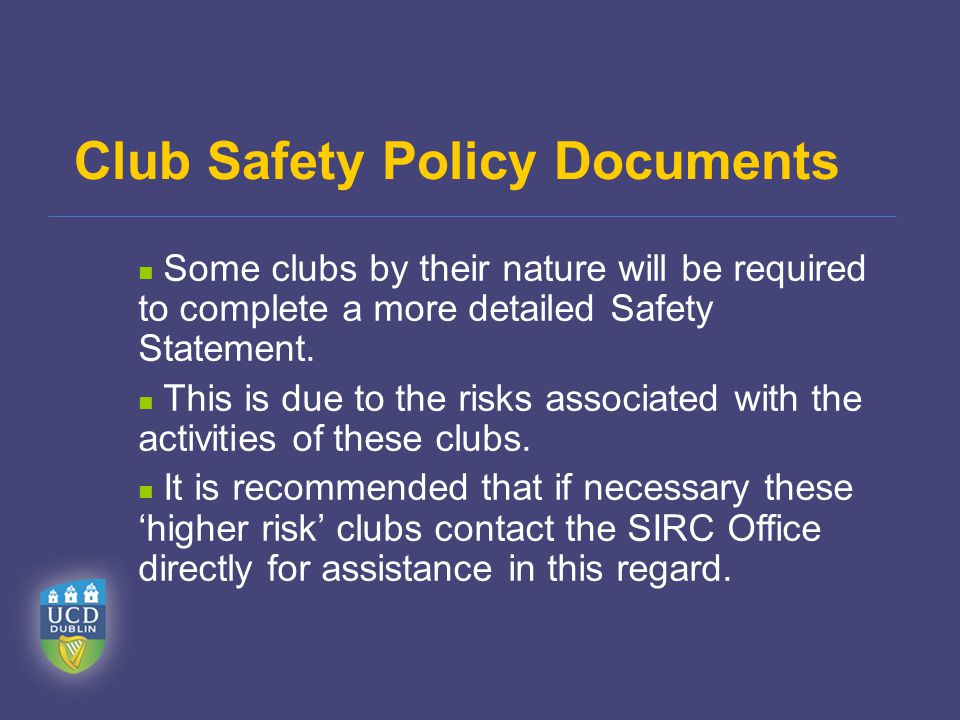 Some clubs by their nature will be required to complete a more detailed Safety Statement.