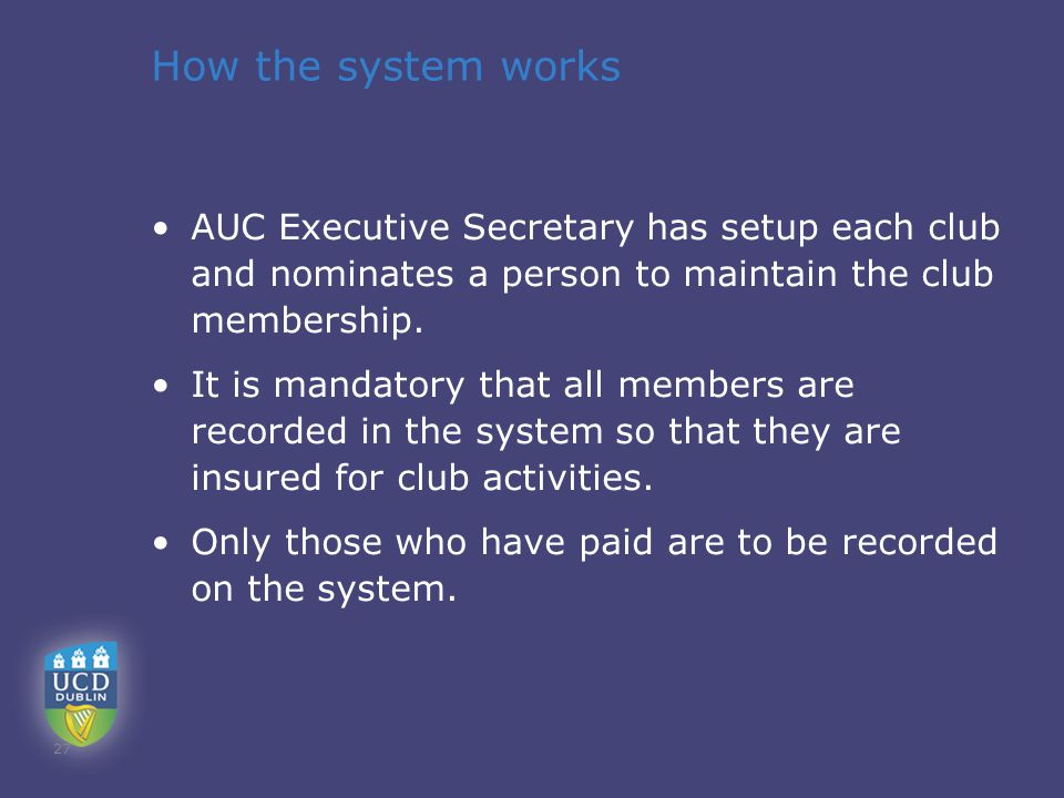 How the system works AUC Executive Secretary has setup each club and nominates a person to maintain the club membership.