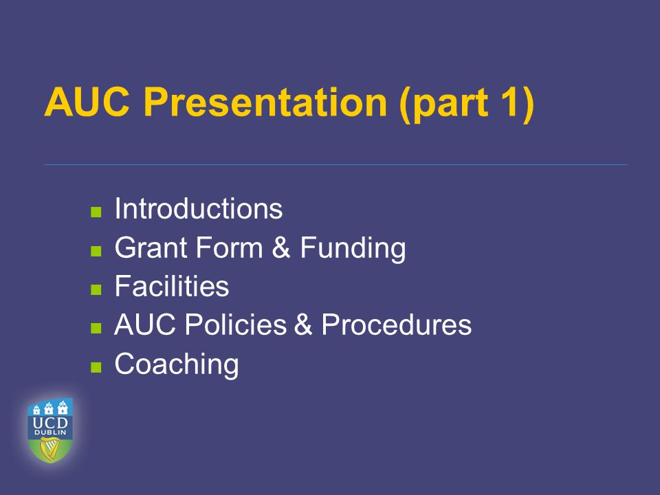 AUC Presentation (part 1) Introductions Grant Form & Funding Facilities AUC Policies & Procedures Coaching