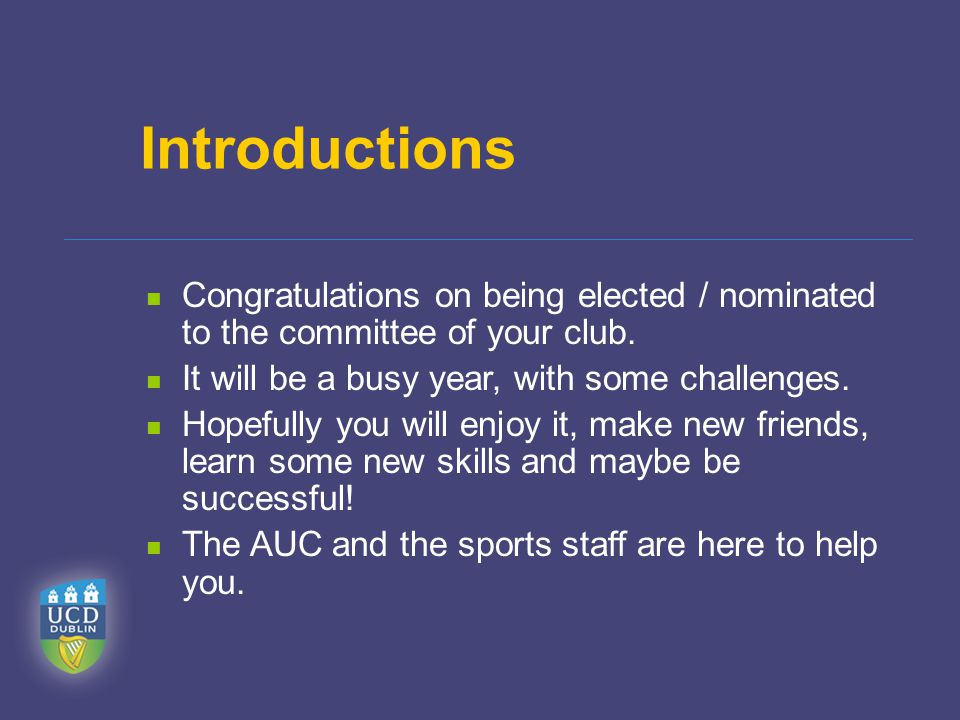 Introductions Congratulations on being elected / nominated to the committee of your club.