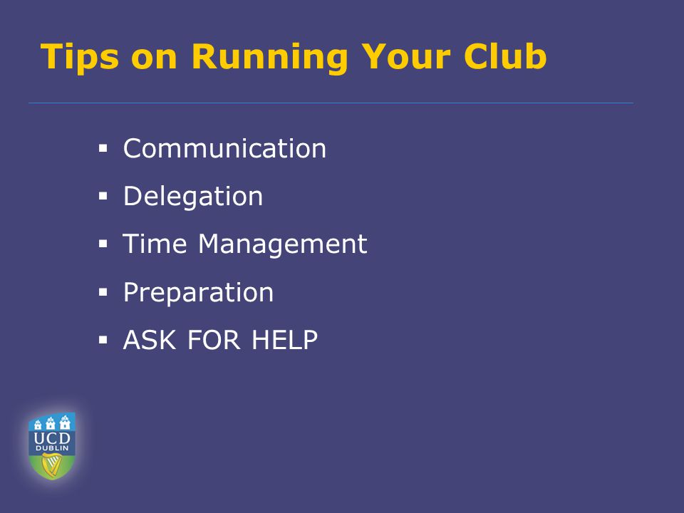 Tips on Running Your Club  Communication  Delegation  Time Management  Preparation  ASK FOR HELP