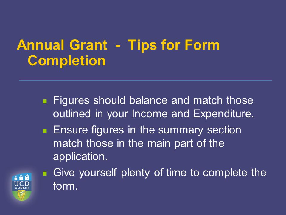 Annual Grant - Tips for Form Completion Figures should balance and match those outlined in your Income and Expenditure.
