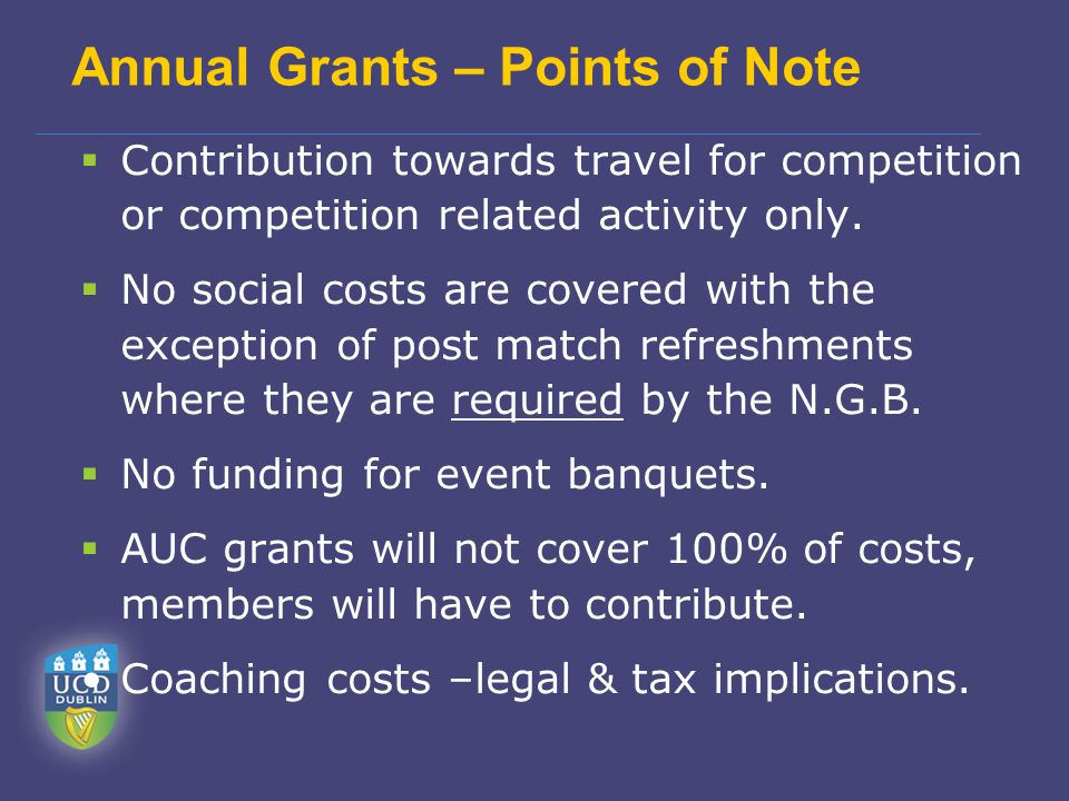 Annual Grants – Points of Note  Contribution towards travel for competition or competition related activity only.  No social costs are covered with