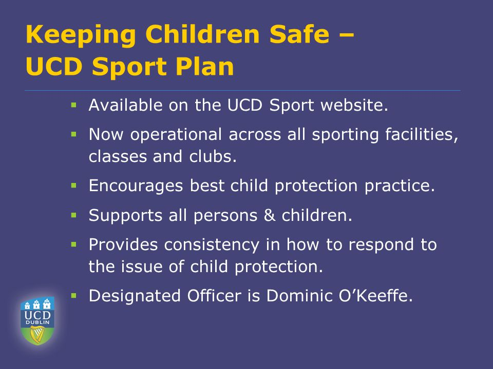 Keeping Children Safe – UCD Sport Plan  Available on the UCD Sport website.