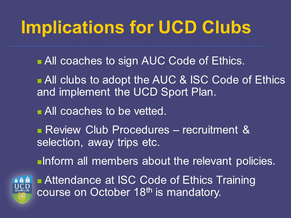 Implications for UCD Clubs All coaches to sign AUC Code of Ethics.