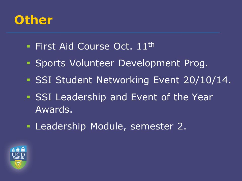 Other  First Aid Course Oct. 11 th  Sports Volunteer Development Prog.  SSI Student Networking Event 20/10/14.  SSI Leadership and Event of the Ye