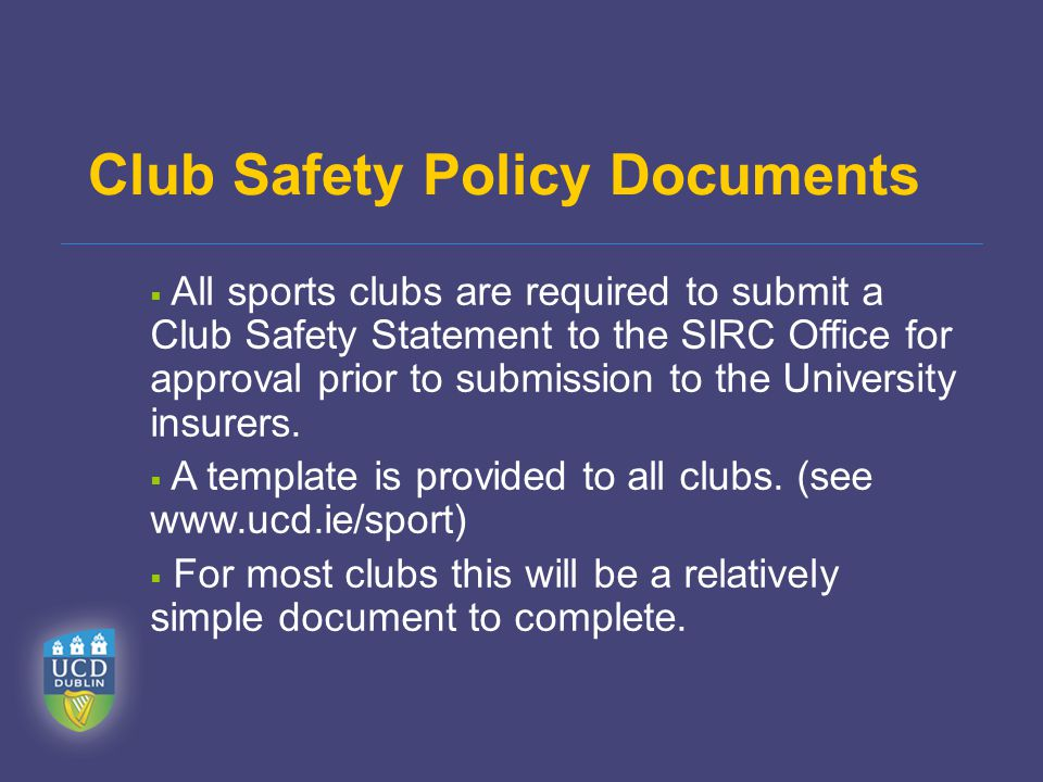 Club Safety Policy Documents  All sports clubs are required to submit a Club Safety Statement to the SIRC Office for approval prior to submission to