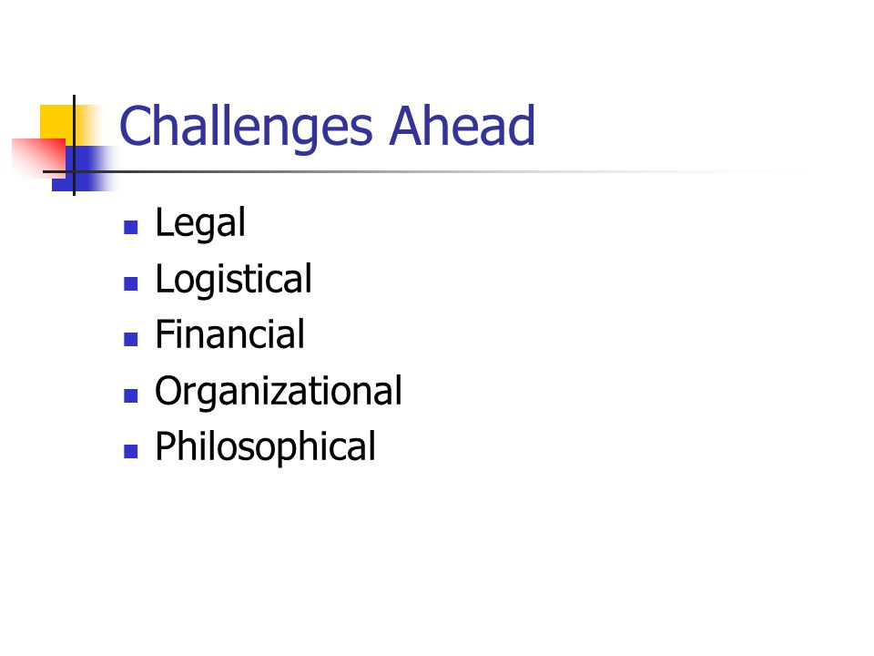 Challenges Ahead Legal Logistical Financial Organizational Philosophical