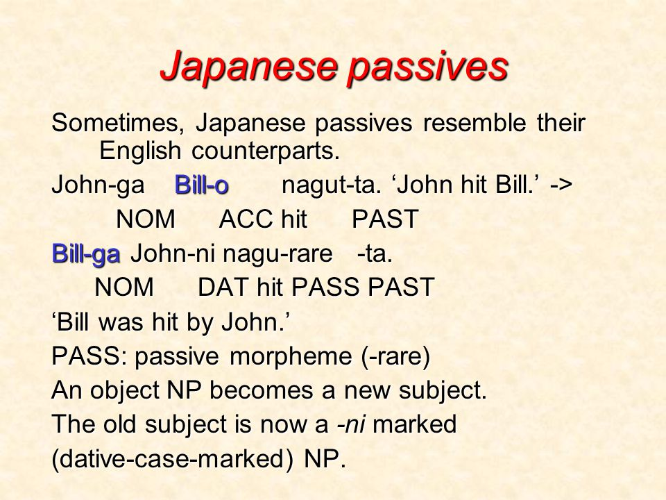 Japanese passives Sometimes, Japanese passives resemble their English counterparts.