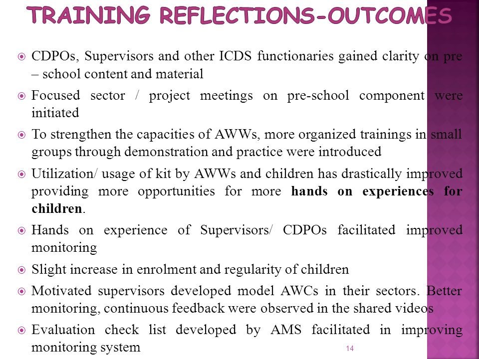  CDPOs, Supervisors and other ICDS functionaries gained clarity on pre – school content and material  Focused sector / project meetings on pre-schoo