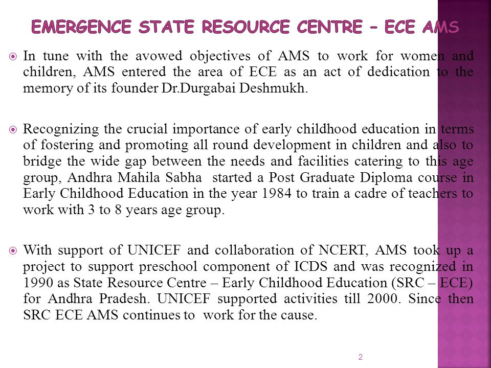  In tune with the avowed objectives of AMS to work for women and children, AMS entered the area of ECE as an act of dedication to the memory of its f