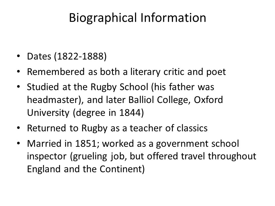 Biographical Information Dates (1822-1888) Remembered as both a literary critic and poet Studied at the Rugby School (his father was headmaster), and