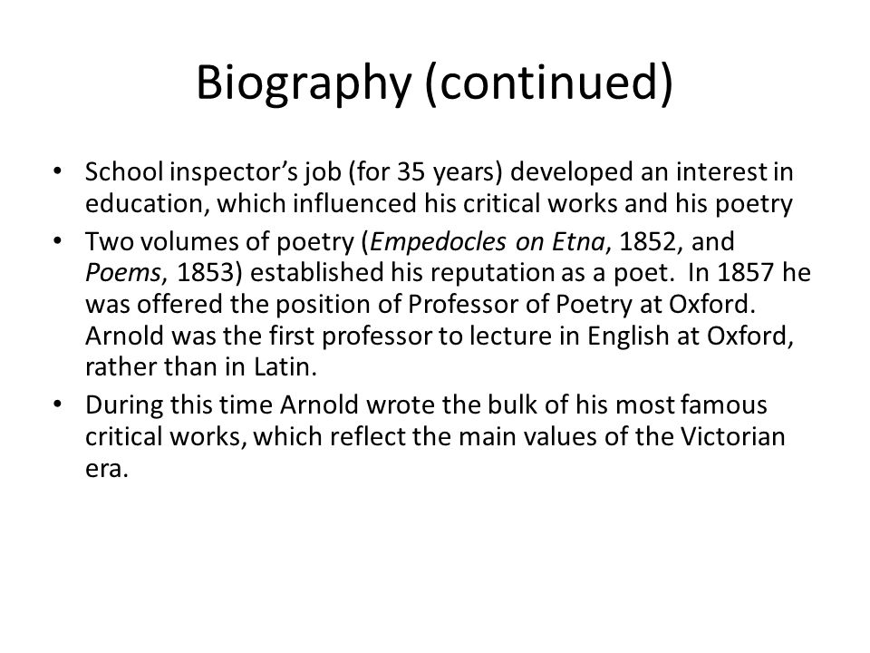 Biography (continued) School inspector's job (for 35 years) developed an interest in education, which influenced his critical works and his poetry Two