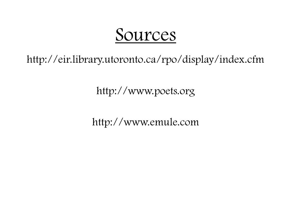 Sources http://eir.library.utoronto.ca/rpo/display/index.cfm http://www.poets.org http://www.emule.com