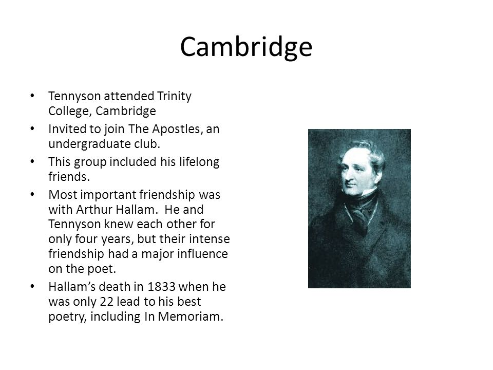 Cambridge Tennyson attended Trinity College, Cambridge Invited to join The Apostles, an undergraduate club. This group included his lifelong friends.