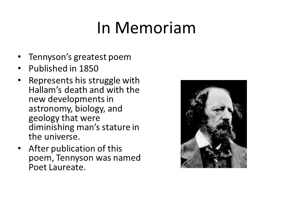 In Memoriam Tennyson's greatest poem Published in 1850 Represents his struggle with Hallam's death and with the new developments in astronomy, biology