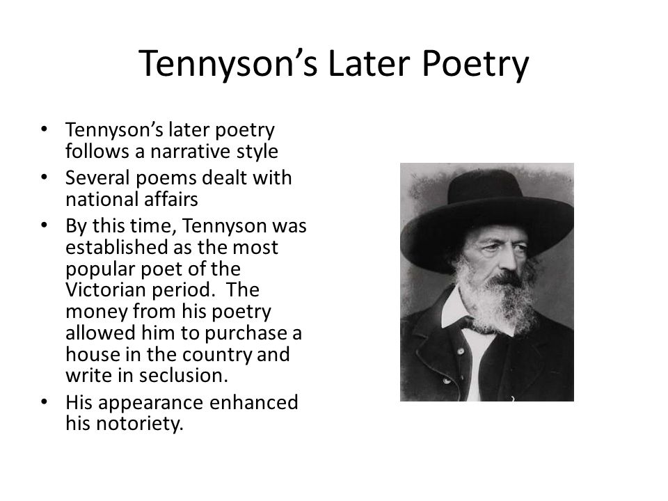 Tennyson's Later Poetry Tennyson's later poetry follows a narrative style Several poems dealt with national affairs By this time, Tennyson was establi