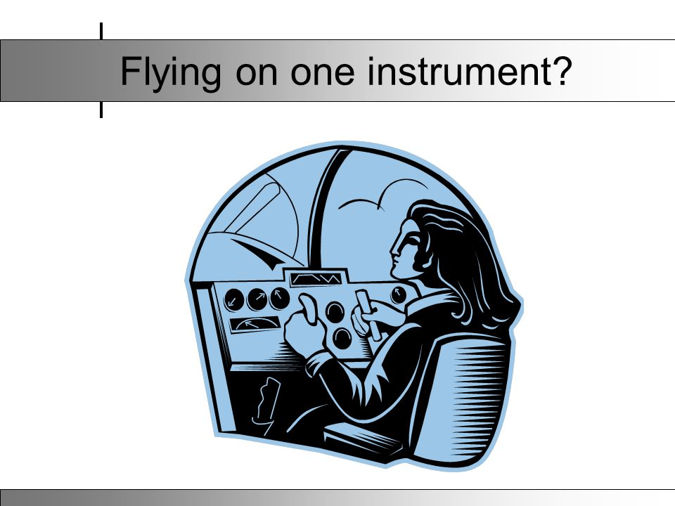 Flying on one instrument?