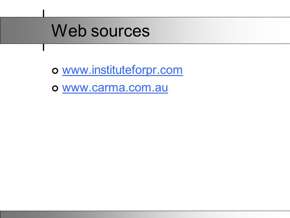 Web sources www.instituteforpr.com www.carma.com.au