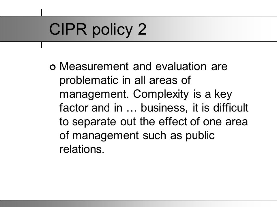 CIPR policy 2 Measurement and evaluation are problematic in all areas of management. Complexity is a key factor and in … business, it is difficult to