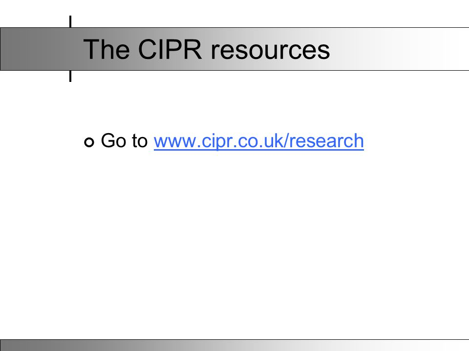 The CIPR resources Go to www.cipr.co.uk/researchwww.cipr.co.uk/research