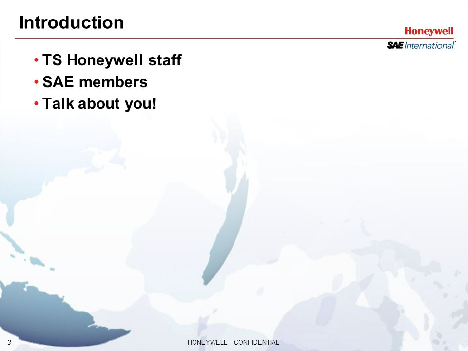 3HONEYWELL - CONFIDENTIAL Introduction TS Honeywell staff SAE members Talk about you!