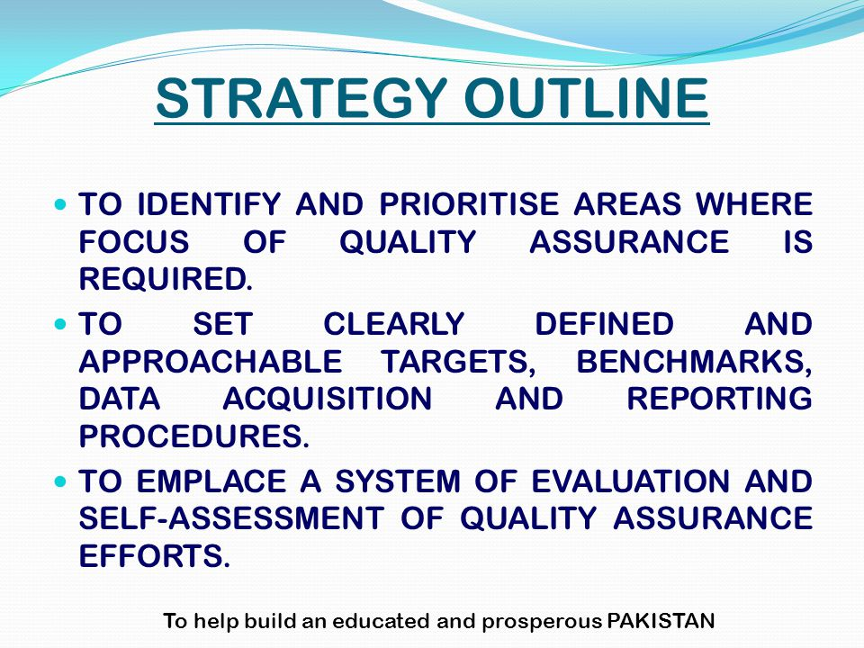 STRATEGY OUTLINE TO IDENTIFY AND PRIORITISE AREAS WHERE FOCUS OF QUALITY ASSURANCE IS REQUIRED. TO SET CLEARLY DEFINED AND APPROACHABLE TARGETS, BENCH