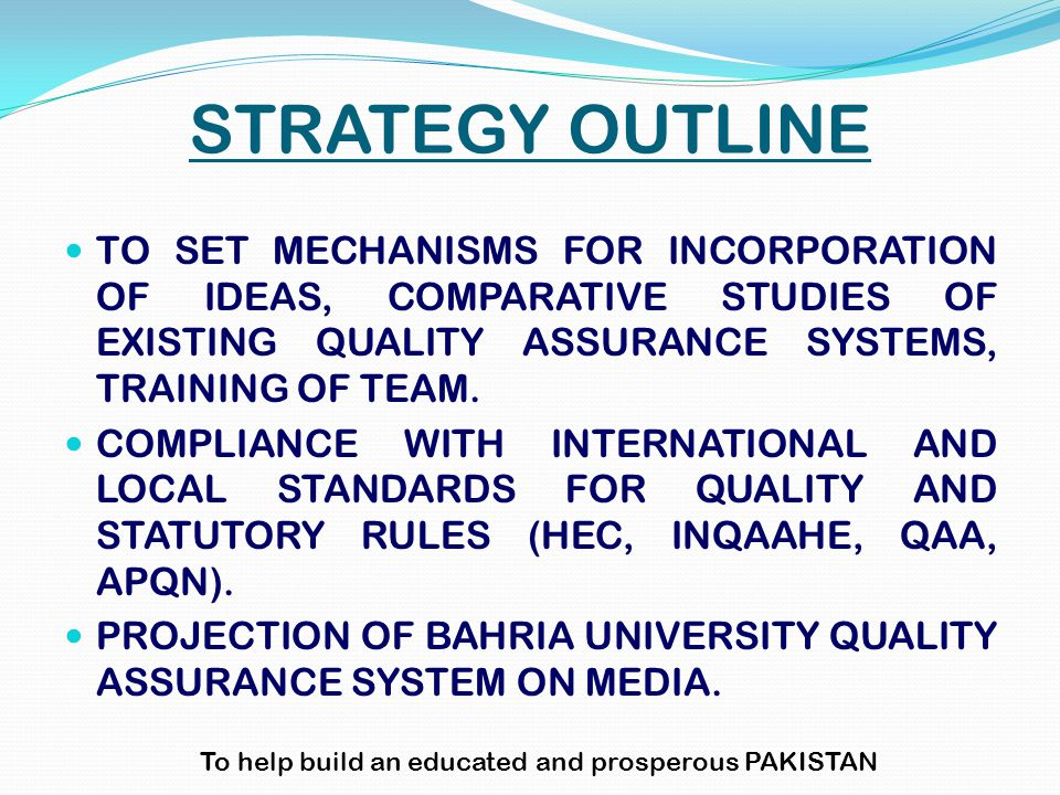 STRATEGY OUTLINE TO SET MECHANISMS FOR INCORPORATION OF IDEAS, COMPARATIVE STUDIES OF EXISTING QUALITY ASSURANCE SYSTEMS, TRAINING OF TEAM.