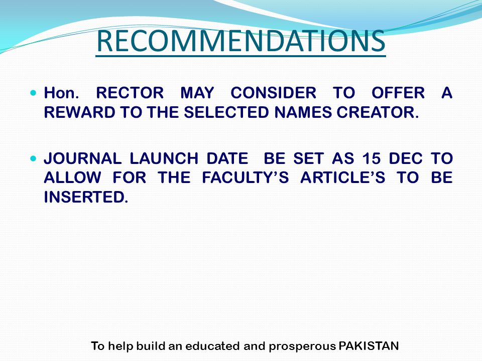 Hon. RECTOR MAY CONSIDER TO OFFER A REWARD TO THE SELECTED NAMES CREATOR. JOURNAL LAUNCH DATE BE SET AS 15 DEC TO ALLOW FOR THE FACULTY'S ARTICLE'S TO