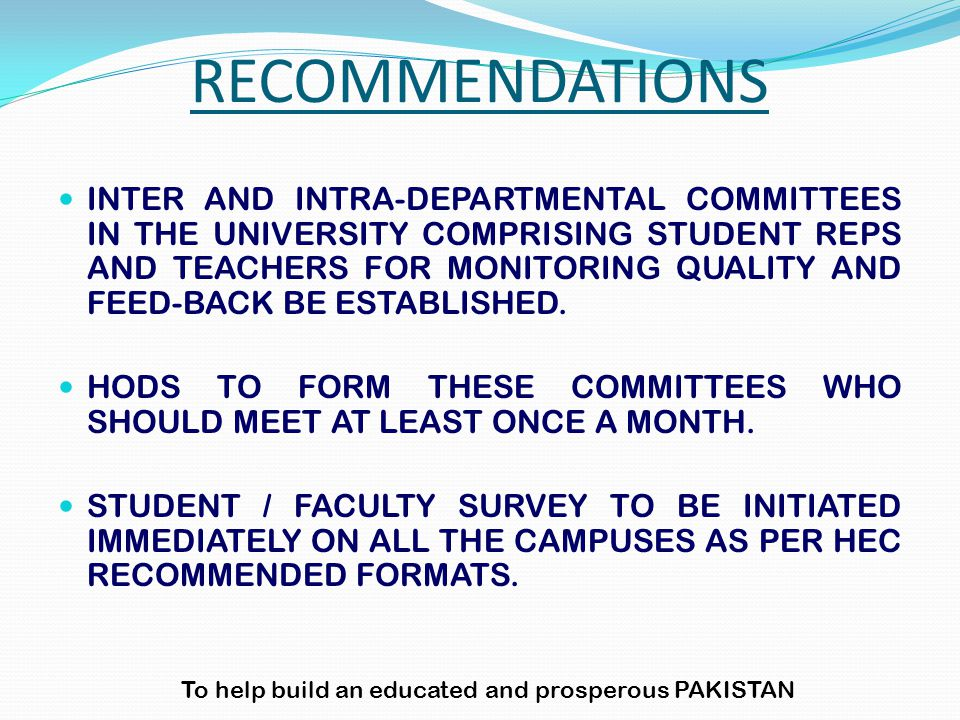 INTER AND INTRA-DEPARTMENTAL COMMITTEES IN THE UNIVERSITY COMPRISING STUDENT REPS AND TEACHERS FOR MONITORING QUALITY AND FEED-BACK BE ESTABLISHED.