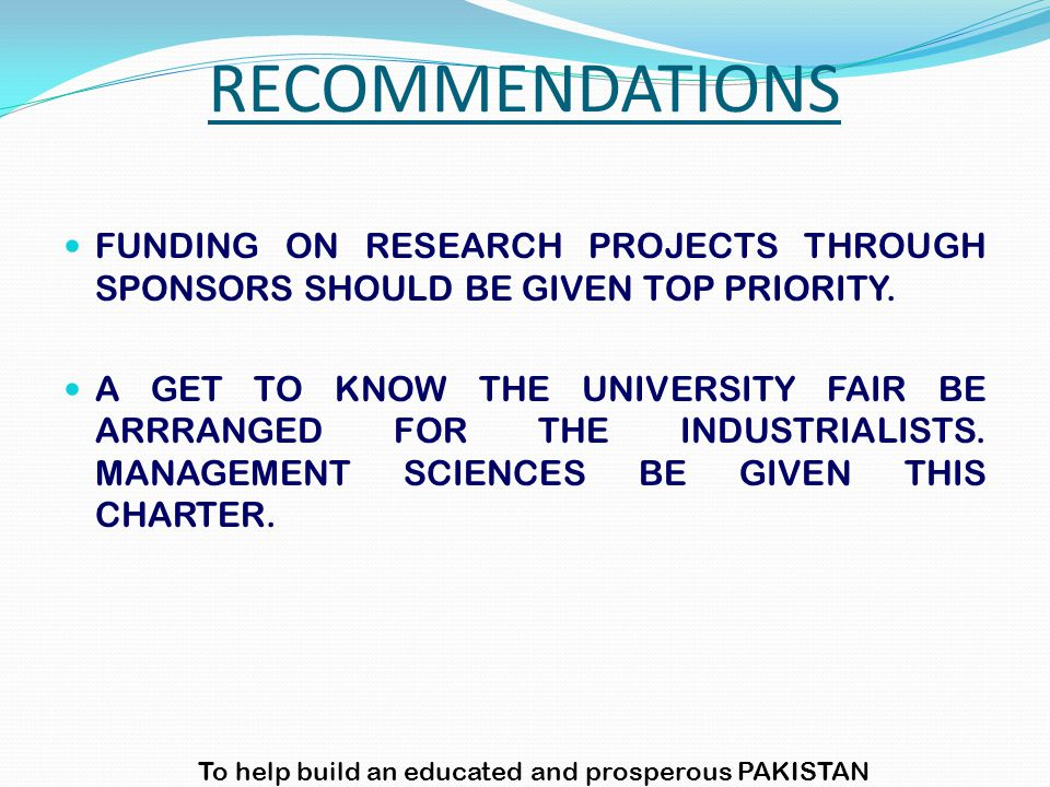 FUNDING ON RESEARCH PROJECTS THROUGH SPONSORS SHOULD BE GIVEN TOP PRIORITY. A GET TO KNOW THE UNIVERSITY FAIR BE ARRRANGED FOR THE INDUSTRIALISTS. MAN