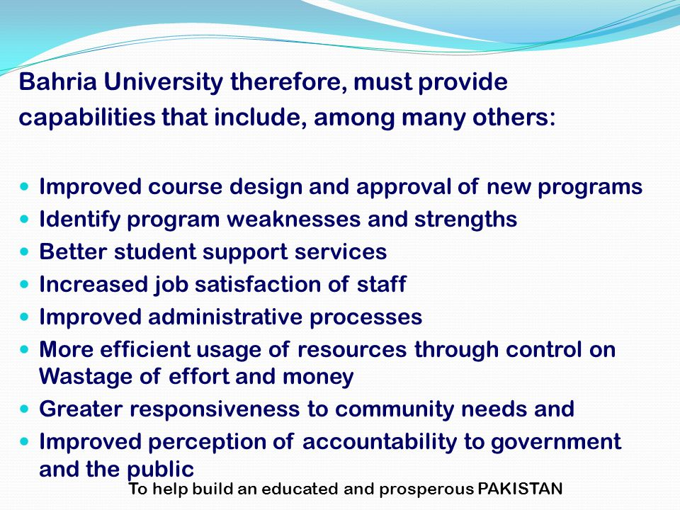 Bahria University therefore, must provide capabilities that include, among many others: Improved course design and approval of new programs Identify p