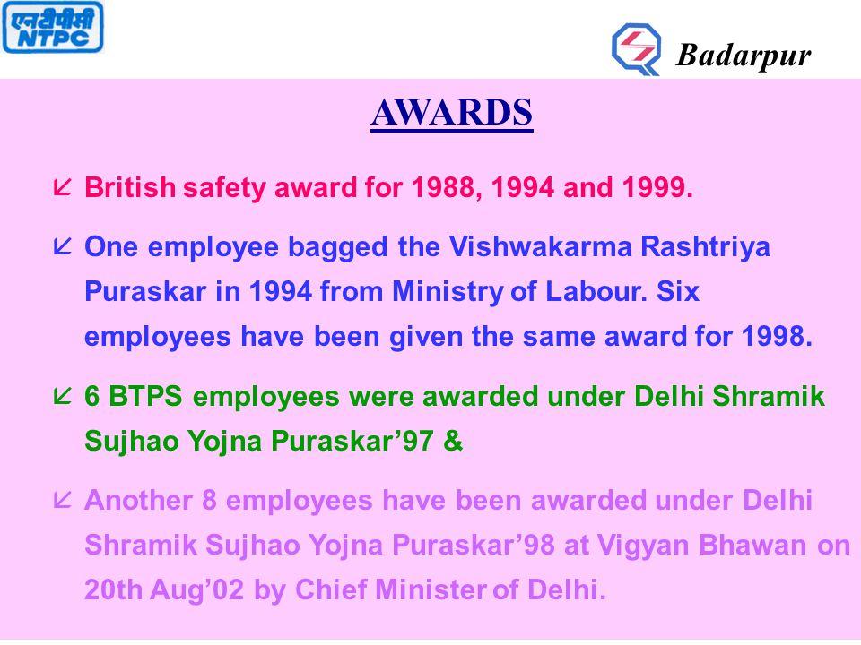 AWARDS åBritish safety award for 1988, 1994 and 1999. åOne employee bagged the Vishwakarma Rashtriya Puraskar in 1994 from Ministry of Labour. Six emp
