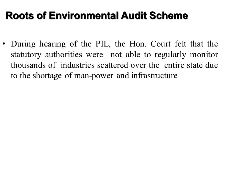 ENVIRONMENT AUDIT SCHEME Environment Audit is a management tool comprising of a systematic, documented, periodic and objective evaluation of how well the management system is performing in context with  Waste prevention and reduction  Assessing compliance with regulatory requirements  Facilitating control of environmental practices by a company management and placing environmental information in public domain