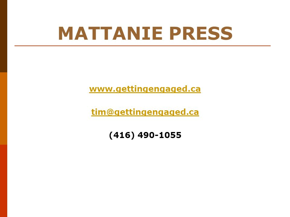 MATTANIE PRESS www.gettingengaged.ca tim@gettingengaged.ca (416) 490-1055
