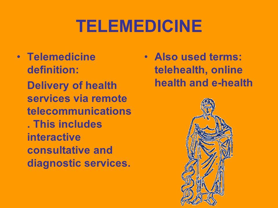 TELEMEDICINE Telemedicine definition: Delivery of health services via remote telecommunications.