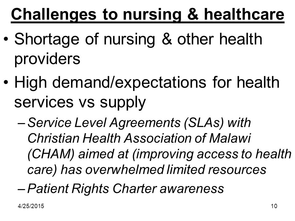 4/25/201510 Challenges to nursing & healthcare Shortage of nursing & other health providers High demand/expectations for health services vs supply –Se
