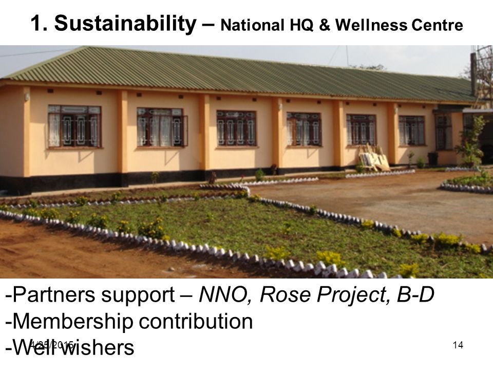 4/25/201514 1. Sustainability – National HQ & Wellness Centre -Partners support – NNO, Rose Project, B-D -Membership contribution -Well wishers