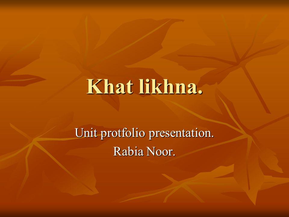 Khat likhna. Unit protfolio presentation. Rabia Noor.