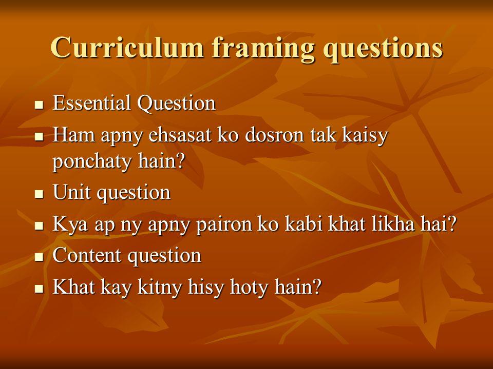 Curriculum framing questions Essential Question Essential Question Ham apny ehsasat ko dosron tak kaisy ponchaty hain? Ham apny ehsasat ko dosron tak