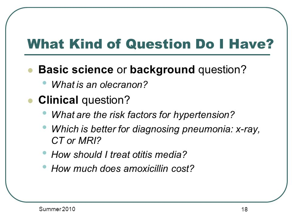 What Kind of Question Do I Have. Basic science or background question.