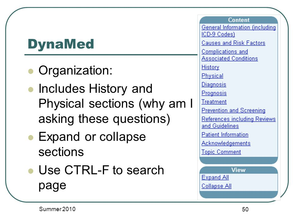 DynaMed Organization: Includes History and Physical sections (why am I asking these questions) Expand or collapse sections Use CTRL-F to search page Summer 2010 50