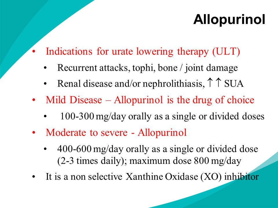 Allopurinol Indications for urate lowering therapy (ULT) Recurrent attacks, tophi, bone / joint damage Renal disease and/or nephrolithiasis,   SUA M