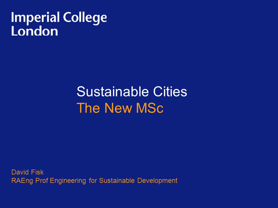 Sustainable Cities The New MSc David Fisk RAEng Prof Engineering for Sustainable Development